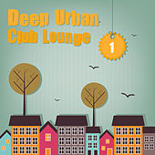 Deep Urban Club Lounge, Vol. 1 by Various Artists