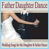 Father Daughter Dance: Wedding Songs for the Daughter & Father Dance by Robbins Island Music Group