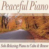 Peaceful Piano: Solo Relaxing Piano to Calm & Renew by Robbins Island Music Group