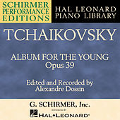 Tchaikovsky: Album For The Young, Opus 39 by Alexandre Dossin