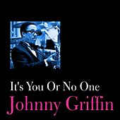 It's You or No One by Johnny Griffin