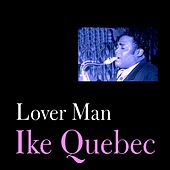 Lover Man by Ike Quebec