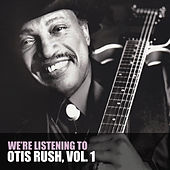 We're Listening to Otis Rush, Vol. 1 von Otis Rush