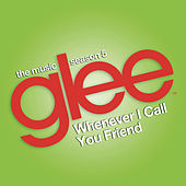 Whenever I Call You Friend (Glee Cast Version) by Glee Cast