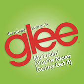 My Lovin' (You're Never Gonna Get It) (Glee Cast Version) by Glee Cast