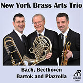New York Brass Arts Trio: Bach, Beethoven, Bartok, Piazzolla by New York Brass Arts Trio