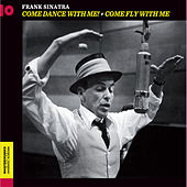 Come Dance with Me! + Come Fly with Me (Bonus Track Version) by Frank Sinatra