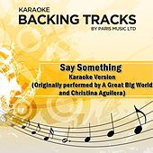 Say Something (Originally Performed By A Great Big World & Christina Aguilera) [Karaoke Version] by Paris Music