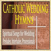 Catholic Wedding Hymns: Spiritual Songs for Wedding Preludes, Interludes, Processionals by Robbins Island Music Group