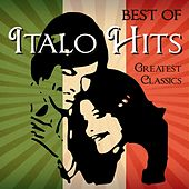 Best of Italo Hits - Greatest Classics by Various Artists