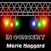 In Concert by Merle Haggard