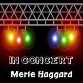 In Concert by Merle Haggard