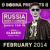 Bobina presents Russia Goes Clubbing Radio Top 10 February 2014 by Various Artists