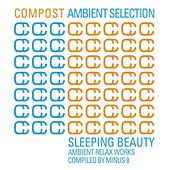 Compost Ambient Selection - Sleeping Beauty - compiled by Minus 8 by Various Artists