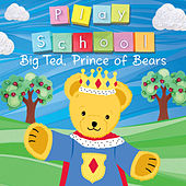 Big Ted, Prince of Bears by Play School