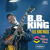 B.B. King Wails + Easy Listening Blues (Bonus Track Version) by B.B. King