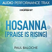 Hosanna (Praise Is Rising) [Worship Trax] by Paul Baloche