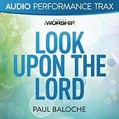 Look Upon the Lord (Worship Trax) by Paul Baloche