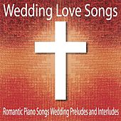 Wedding Love Songs: Romantic Piano Songs Wedding Preludes and Interludes by Robbins Island Music Group