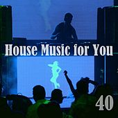 House Music for You, Vol. 40 by Various Artists