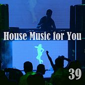 House Music for You, Vol. 39 by Various Artists