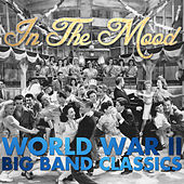 In the Mood: World War II, Big Band Classics by Various Artists