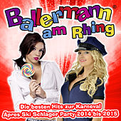 Ballermann am Rhing– Die besten Hits zur Karneval Apres Ski Schlager Party 2014 bis 2015 by Various Artists
