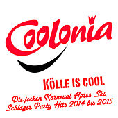 Coolonia - Kölle is cool - Die jecken Karneval Apres Ski Schlager Party Hits 2014 bis 2015 by Various Artists