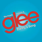 Danny's Song (Glee Cast Version) by Glee Cast