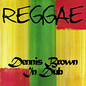 Dennis Brown in Dub by Dennis Brown