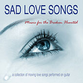 Sad Love Songs: Music for the Broken Hearted by Various Artists