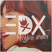 Reckless Ardor by EDX