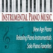 Instrumental Piano Music: New Age Piano, Relaxing Piano Instrumentals, Solo Piano Favorites by Robbins Island Music Group