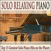 Solo Relaxing Piano: Top 15 Greatest Solo Piano Hits On the Planet by Robbins Island Music Group
