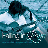 Falling in Love: A Collection of Classic Love Songs Performed on Guitar by Various Artists