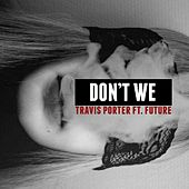 Don't We (feat. Future) by Travis Porter
