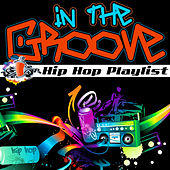 In the Groove: Hip Hop Playlist by Various Artists