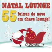 Natal Lounge (55 Faixas De Neve Em Chave Lounge!) by Various Artists