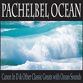 Pachelbel Ocean: Canon in D & Other Classic Greats With Ocean Sounds by Robbins Island Music Group