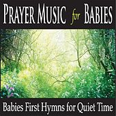 Prayer Music for Babies: Babies First Hymns for Quiet Time by Robbins Island Music Group