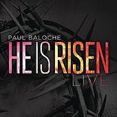 He Is Risen by Paul Baloche