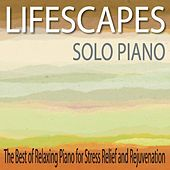 Lifescapes Solo Piano: The Best of Relaxing Piano for Stress Relief and Rejuvenation by Robbins Island Music Group
