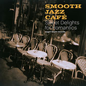 Smooth Jazz Café - Sweet Delights for Romantics by Various Artists