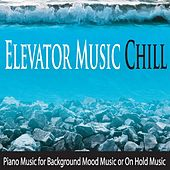 Elevator Music Chill: Piano Music for Background Mood Music or On Hold Music by Robbins Island Music Group