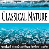Classical Nature: Nature Sounds With the Greatest Classical Piano Songs in the World by Robbins Island Music Group