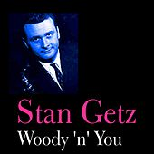 Woody 'n' You by Stan Getz