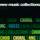 New Music Collections: Choral by Various Artists