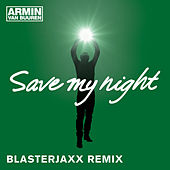 Save My Night (Blasterjaxx Remix) by Armin Van Buuren