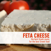 Feta Cheese - The Best Greek Music for the Best Greek Food by Various Artists