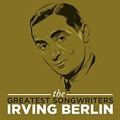 The Greatest Songwriters: Irving Berlin by Various Artists